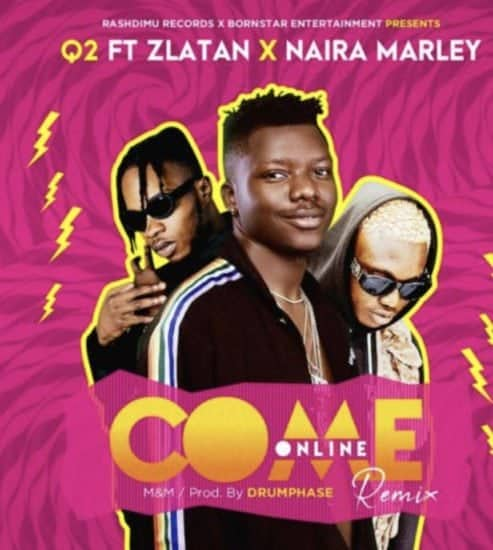 "Photo of ""Come online"" – Q2 ft Zlatan, Naira Marley.  (Audio)"