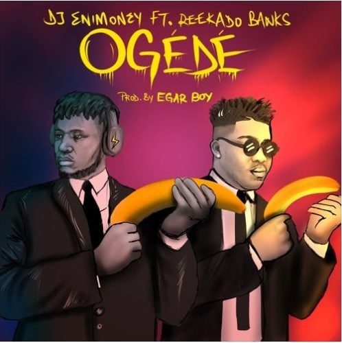 download mp3 DJ Enimoney ft. Reekado Banks - Ogede mp3 download