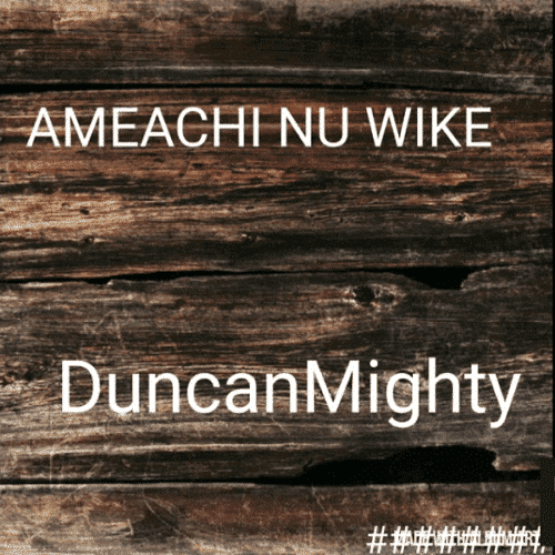 download mp3 Duncan Mighty - Amaechi Nu Wike mp3 download new song
