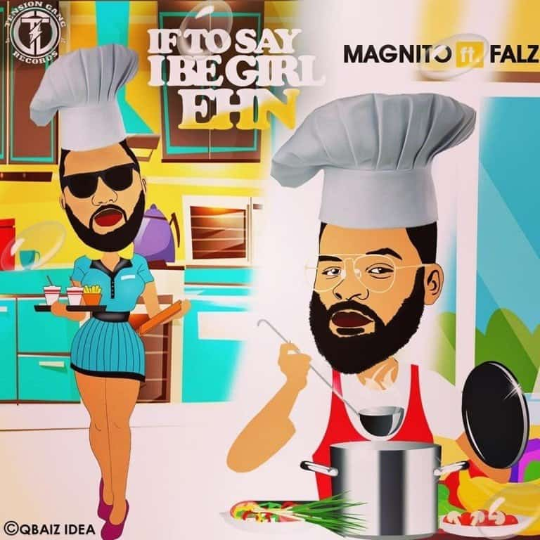 download mp3 magnito ft falz if to say i be girl ehn mp3 download