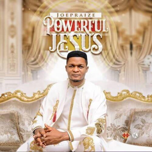 download Joe Praize - Powerful Jesus download