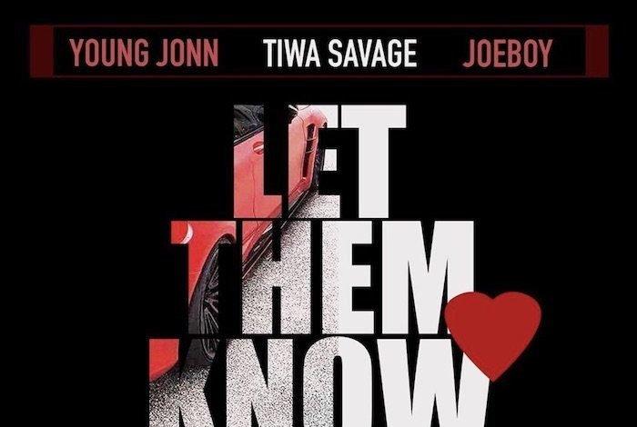 download Young Jonn, Tiwa Savage & Joeboy Let Them Know Lyrics mp3 download