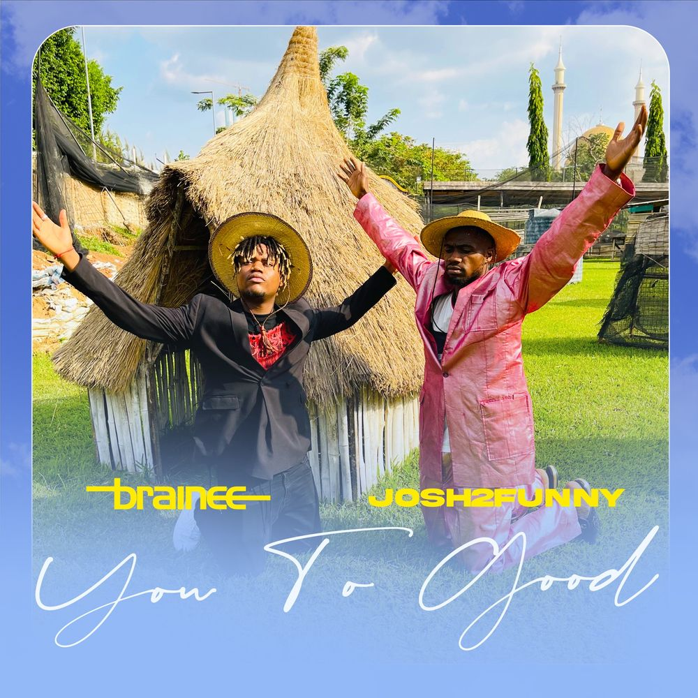Brainee & Josh2Funny – You To Good
