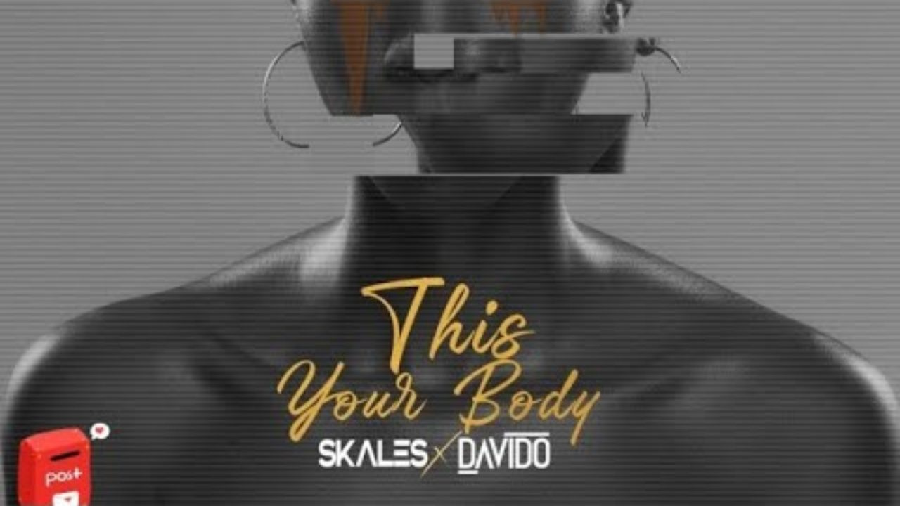 Skales & Davido – This Your Body