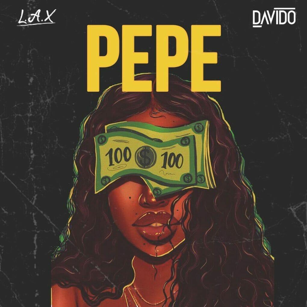 Music: L.A.X & Davido – Pepe