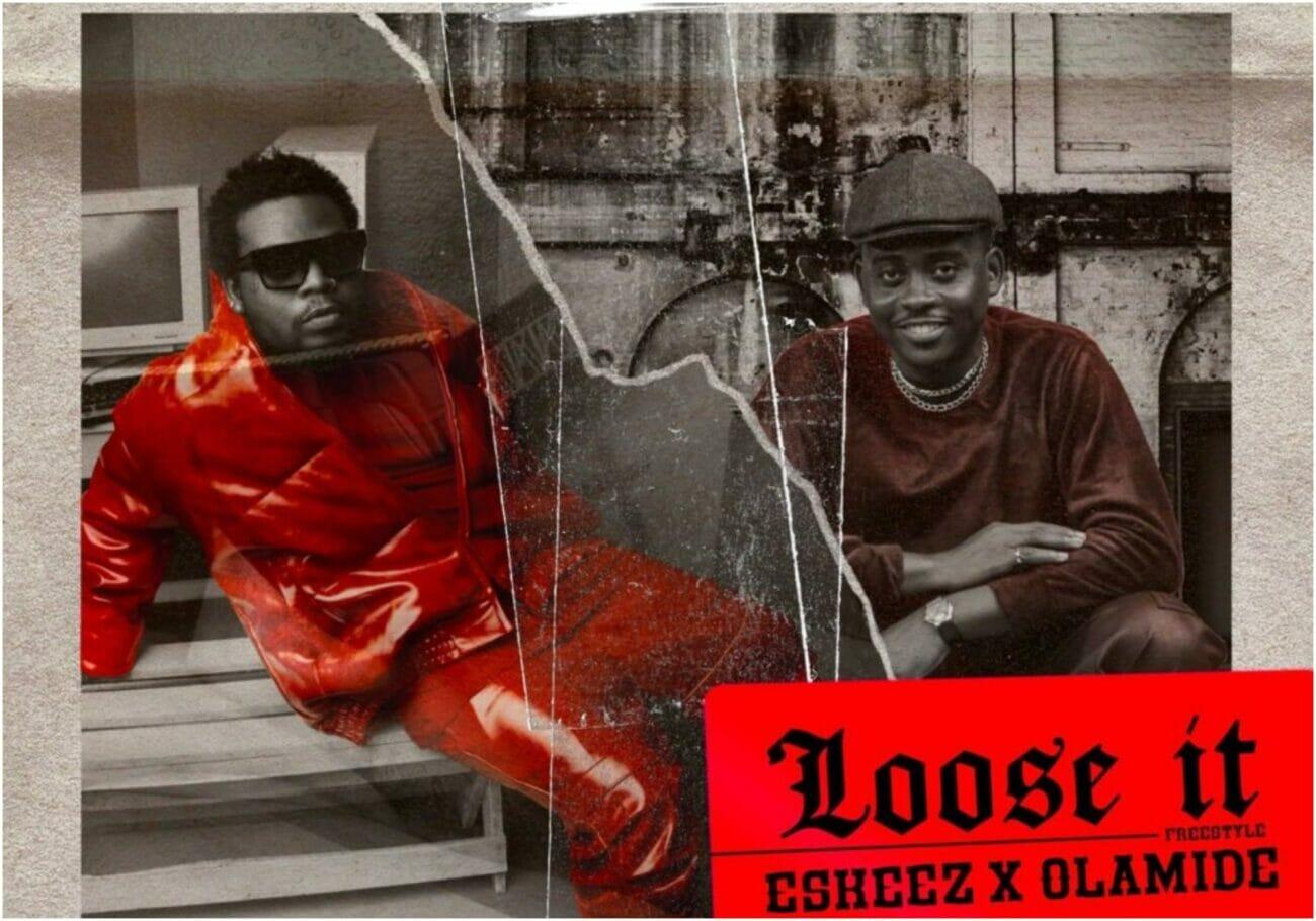 "Olamide x Eskeez – ""Loose It"""