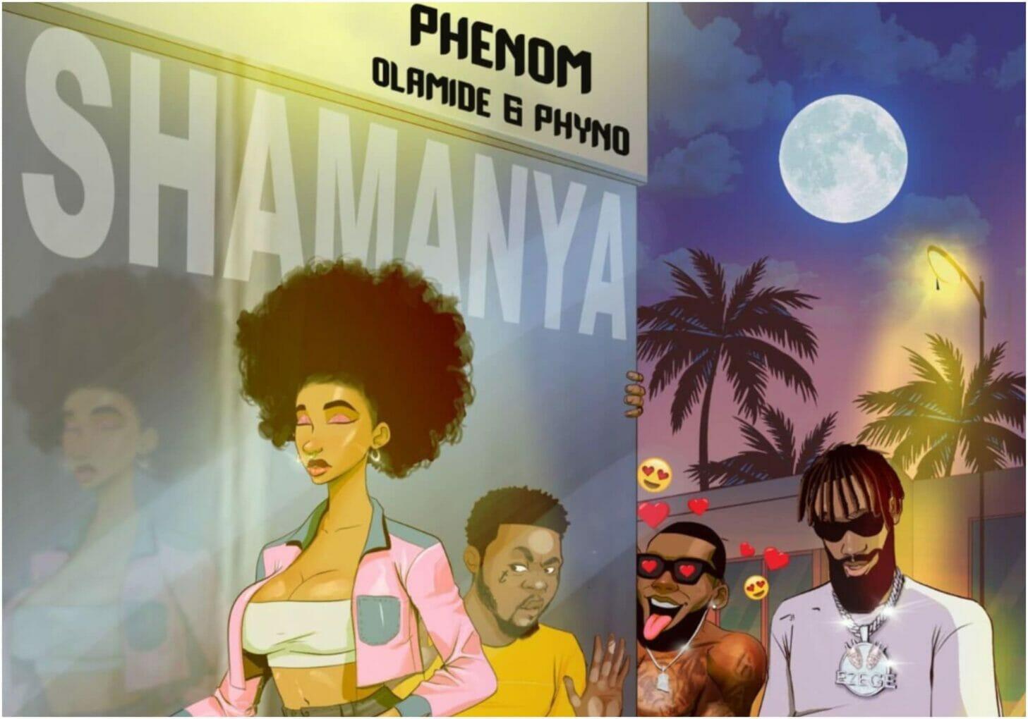 Phenom ft. Olamide & Phyno – Shamanya